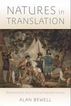 Natures in Translation - Romanticism and Colonial Natural History ebook by Alan Bewell
