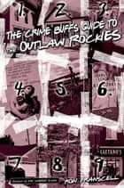 Crime Buff's Guide to the Outlaw Rockies ebook by Ron Franscell
