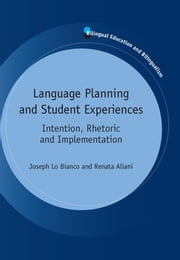 Language Planning and Student Experiences - Intention, Rhetoric and Implementation ebook by Prof. Joseph Lo Bianco,Renata Aliani