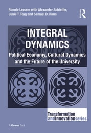 Integral Dynamics - Political Economy, Cultural Dynamics and the Future of the University ebook by Ronnie Lessem,Alexander Schieffer,Samuel D. Rima
