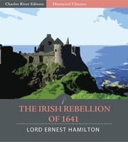 The Irish Rebellion of 1641 ebook by Lord Ernest Hamilton