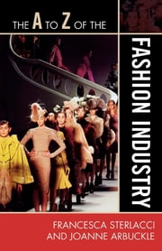 The A to Z of the Fashion Industry ebook by Joanne Arbuckle,Francesca Sterlacci Purvin