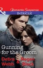 Gunning For The Groom (Mills & Boon Intrigue) (Colby Agency: Family Secrets, Book 1) ekitaplar by Debra Webb, Regan Black
