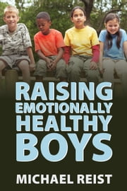 Raising Emotionally Healthy Boys ebook by Michael Reist