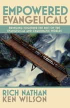 Empowered Evangelicals ebook by Rich Nathan,Ken Wilson