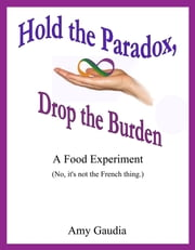 Hold the Paradox, Drop the Burden ebook by Amy Gaudia