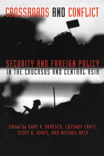 Crossroads and Conflict - Security and Foreign Policy in the Caucasus and Central Asia ebook by