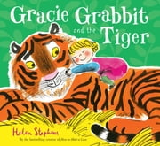 Gracie Grabbit and the Tiger ebook by Helen  Stephens