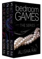 Bedroom Games - The Complete Series ebook by Alisha Rai