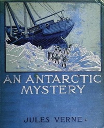 An Antarctic Mystery (Illustrated) ebook by Jules Verne,Mrs. Cashel Hoey