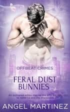 Feral Dust Bunnies ebook by Angel Martinez