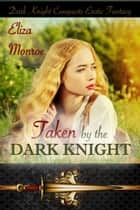 Taken by the Dark Knight ebook by Eliza Monroe