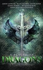 A Plague of Dragons (A Dragon Anthology) ebook by Jason Lavelle, Katie Salidas, David Jones,...