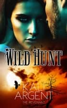 Wild Hunt - The Revenant, #4 ebook by Kali Argent