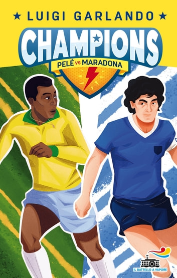 Champions - Pelé Vs Maradona eBook by Luigi Garlando