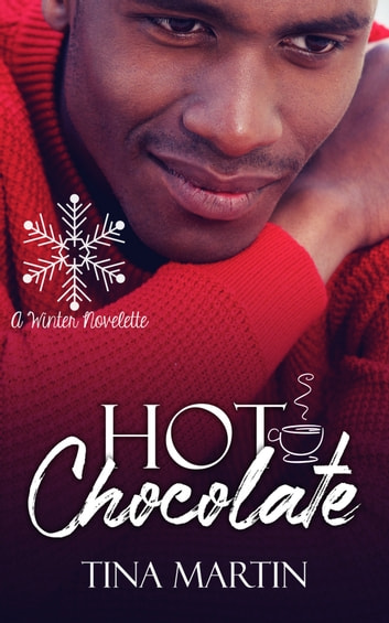 Hot Chocolate: A Winter Novelette ebook by Tina Martin
