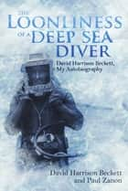 The Loonliness of a Deep Sea Diver ebook by David Beckett,Paul Zanon