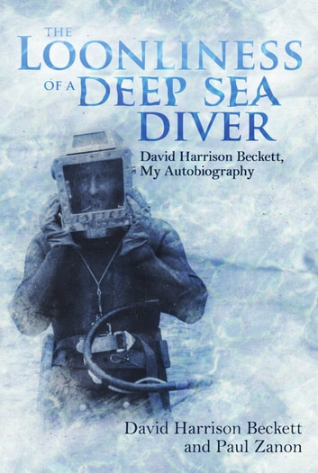 The Loonliness of a Deep Sea Diver - David Beckett, My Autobiography ebook by David Beckett,Paul Zanon