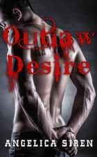 Outlaw Desire (Maniacs Motorcycle Club Romance) ebook by Angelica Siren