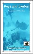 Rays and Skates: Pancakes of the Sea: Educational Version ebook by Caitlind L. Alexander