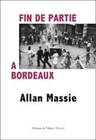 Fin de partie à Bordeaux eBook by Allan Massie