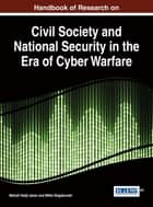 Handbook of Research on Civil Society and National Security in the Era of Cyber Warfare ebook by Metodi Hadji-Janev,Mitko Bogdanoski