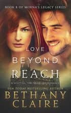 Love Beyond Reach (Book 8 of Morna's Legacy Series) - A Scottish Time Travel Romance ebook by Bethany Claire