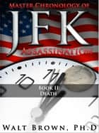 Master Chronology of JFK Assassination: Death ebook by Walt Brown Ph.D