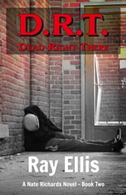 D.R.T. - Dead Right There - Book Two ebook by Ray Ellis