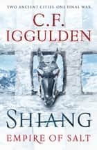 Shiang - Empire of Salt Book II ebook by C. F. Iggulden