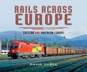 Rails Across Europe - Eastern and Southern Europe ebook by David Cable