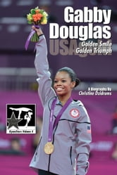 Gabby Douglas: Golden Smile, Golden Triumph - GymnStars Volume 4 ebook by Christine Dzidrums