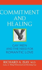 Commitment and Healing: Gay Men and the Need for Romantic Love ebook by Isay, Richard A.