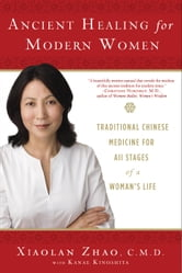 Ancient Healing for Modern Women - Traditional Chinese Medicine for All Phases of a Woman's Life ebook by Xiaolan Zhao