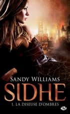 La Diseuse d'Ombres - Sidhe, T1 ebook by Sandy Williams, Clémentine Curie