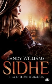 La Diseuse d'Ombres - Sidhe, T1 ebook by Sandy Williams