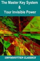 The Master Key System & Your Invisible Power ebook by Charles F. Haanel, Genevieve Behrend