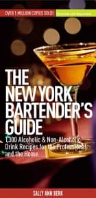 New York Bartender's Guide - 1300 Alcoholic and Non-Alcoholic Drink Recipes for the Professional and the Home ebook by Sally Ann Berk