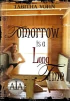 Tomorrow is a Long Time ebook by Tabitha Vohn