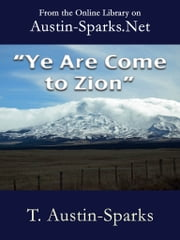 """Ye Are Come to Zion"" ebook by T. Austin-Sparks"