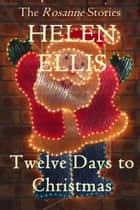 Twelve Days To Christmas ebook by Helen Ellis