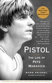 Pistol - A Biography of Pete Maravich ebook by Mark Kriegel