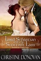 Lord Sebastian and the Scottish Lass - A Seabrook Family Saga, #4 ebook by Christine Donovan