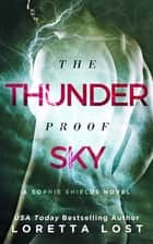 The Thunderproof Sky ebook by Loretta Lost