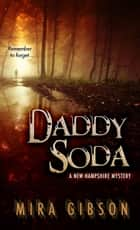 Daddy Soda - A New Hampshire Mystery, #1 ebook by Mira Gibson