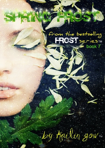 Spring Frost (Frost Series #7) ebook by Kailin Gow
