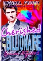 Cherished by the Billionaire ebook by Rachel Perry