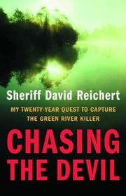 Chasing the Devil - My Twenty-Year Quest to Capture the Green River Killer ebook by Sheriff David Reichert