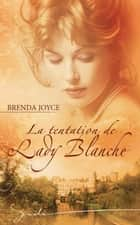 La tentation de Lady Blanche ebook by Brenda Joyce