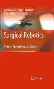 Surgical Robotics - Systems Applications and Visions ebook by Jacob Rosen,Blake Hannaford,Richard M. Satava